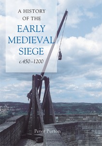 A History of the Early Medieval Siege by Peter Purton